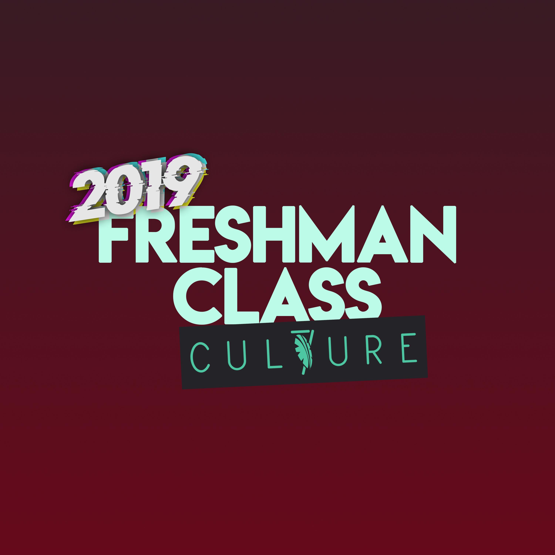 2019 CUL7URE FRESHMAN CLASS