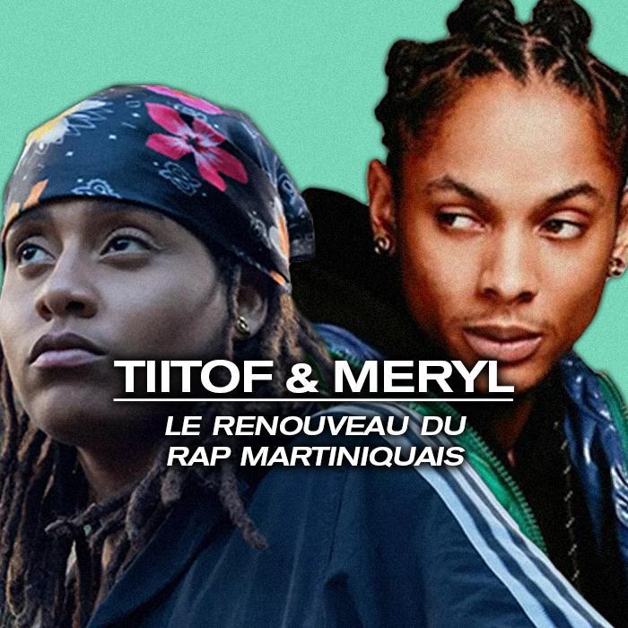 Photo de l'article : Tiitof et Meryl : le renouveau du rap martiniquais