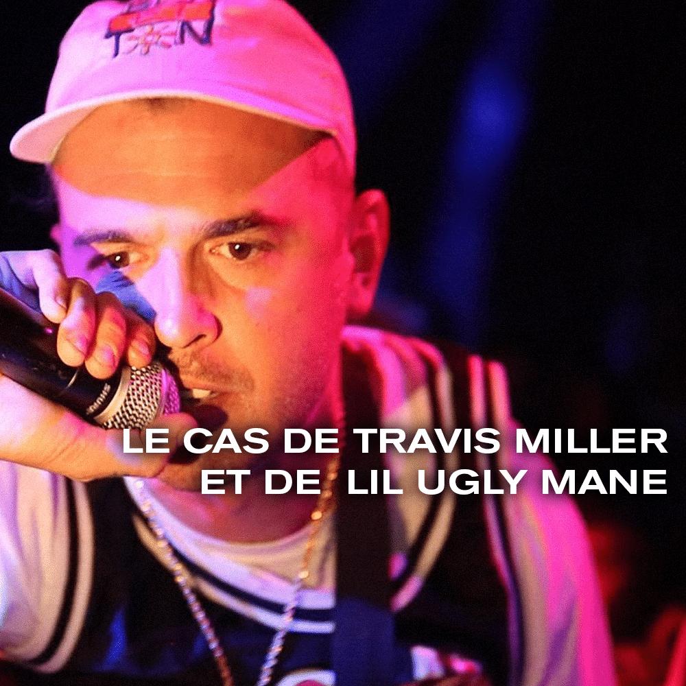 L'étrange cas de Travis Miller et de Lil Ugly Mane