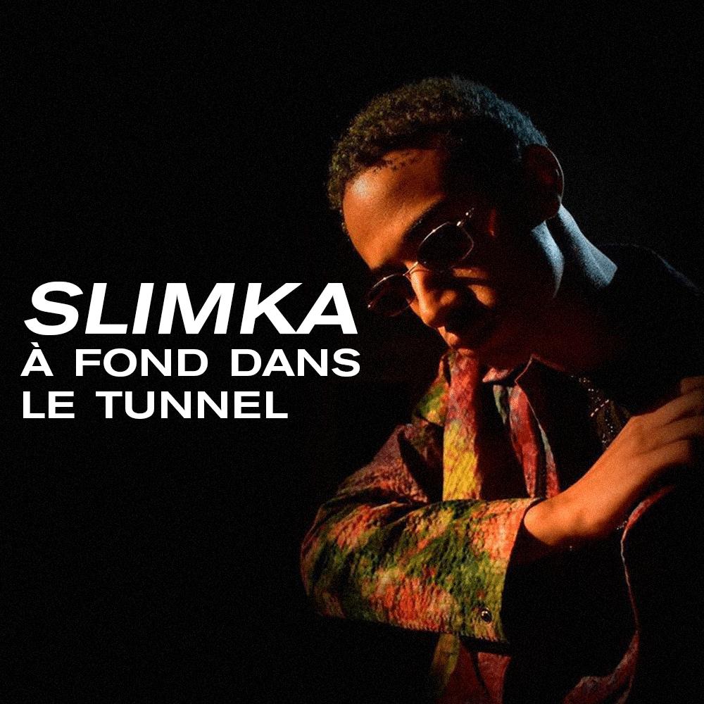 Slimka, à fond dans le tunnel